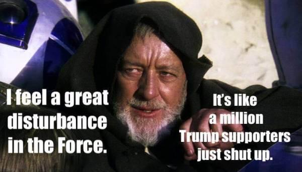 Star Wars meme ... Force disturbance ... a millions Trump supporters just shut up