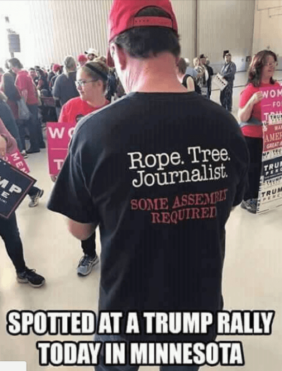 Trump rally attendee t-shirt: Rope. Tree. Journalist. Some assembly required.