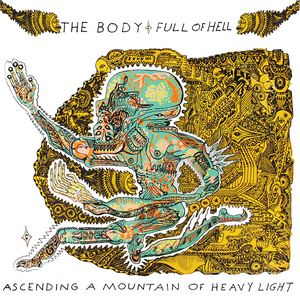 The Body and Full Of Hell - Ascending A Mountain Of Heavy Light