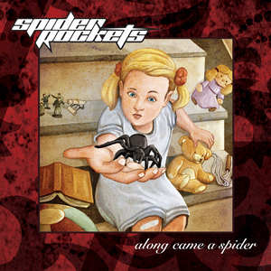 Spider Rockets - Along Came A Spider