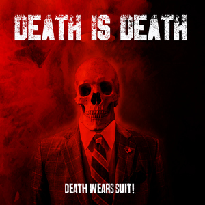 Death is Death - Death Wears Suit