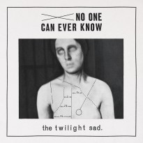 The Twilight Sad – No One Can Ever Know