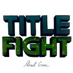 Title Fight - Floral Green