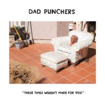 Dad Punchers – These Times Weren't Made For You