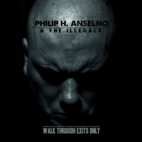 Philip H. Anselmo and The Illegals – Walk Through Exits Only