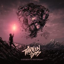 Thirteen Days – Goodbye to Yesterday