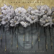Worm Ouroboros – What Graceless Dawn