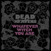 Dead Heavens – Whatever Witch You Are
