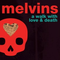 Melvins – A Walk With Love & Death