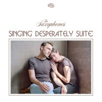 The Saxophones – Singing Desperately Suite