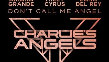 Ariana Grande, Miley Cyrus & Lana Del Rey - Don't Call Me Angel