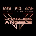 Ariana Grande, Miley Cyrus & Lana Del Rey - Don't Call Me Angel