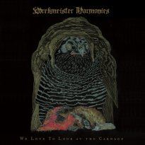 Wrekmeister Harmonies – We Love To Look At The Carnage