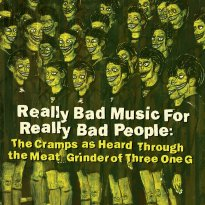 Various Artists – Really Bad Music For Really Bad People: The Cramps as Heard Through the Meat Grinder of Three One G