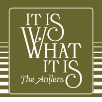 The Antlers – It Is What It Is
