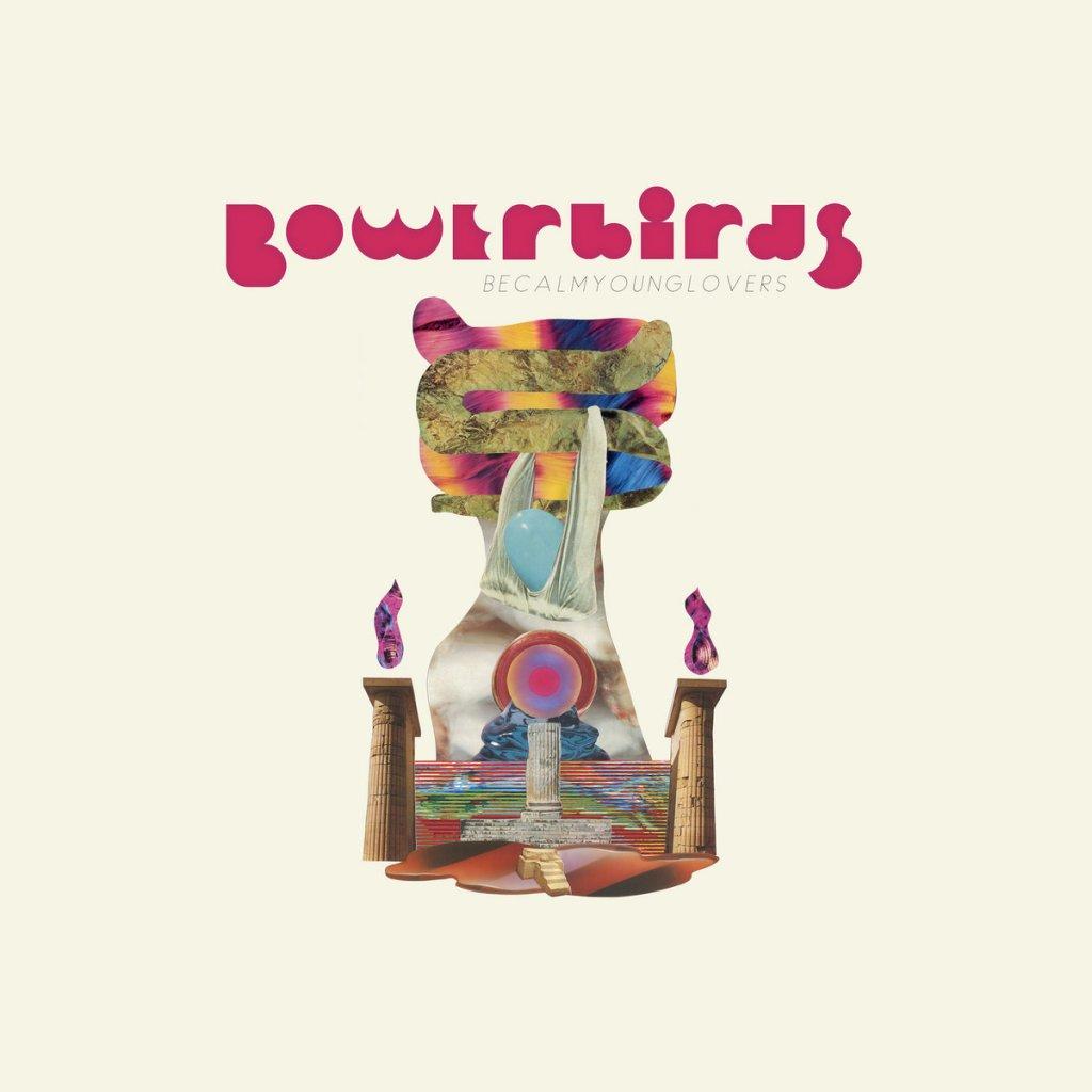 Bowerbirds - becalmyounglovers
