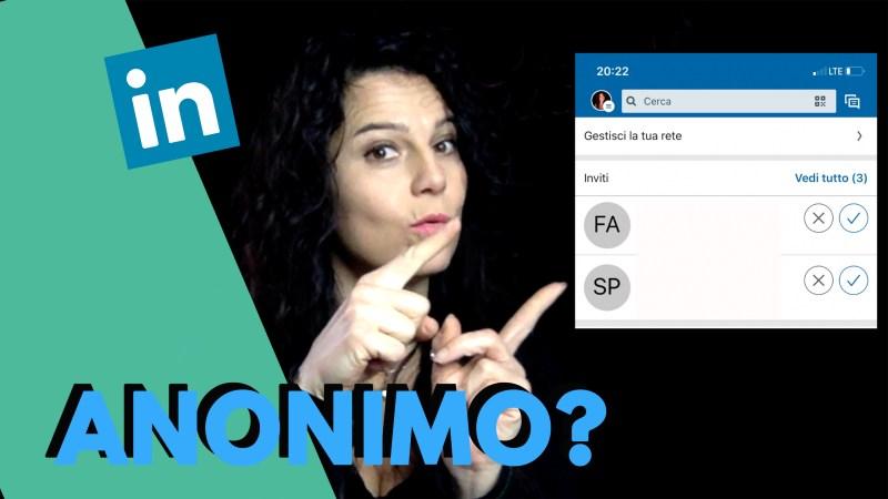 come sapere se le tue richieste di connessione su LinkedIn sono anonime