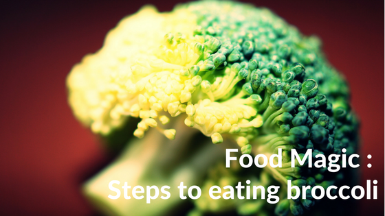 Food Magic – steps to eating broccoli