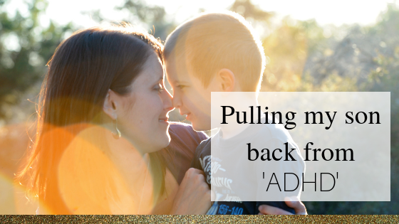 Pulling my son back from 'ADHD'