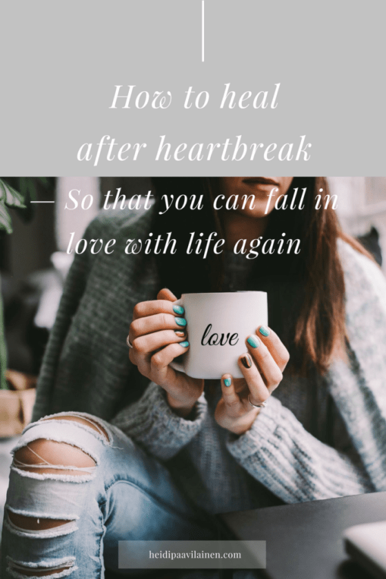 How to heal after heartbreak, so that you can fall in love with life again. Click through to read the post.