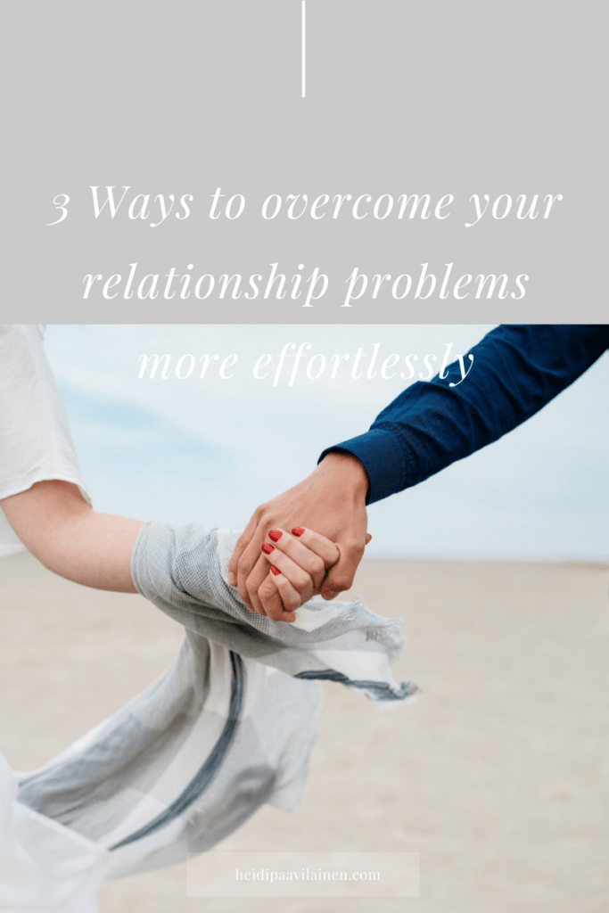 3 Ways to overcome your relationship problems more effortlessly. | Relationship advice | Relationship problems | Find love | Spiritual guidance | Three Principles | Click through to read the post.