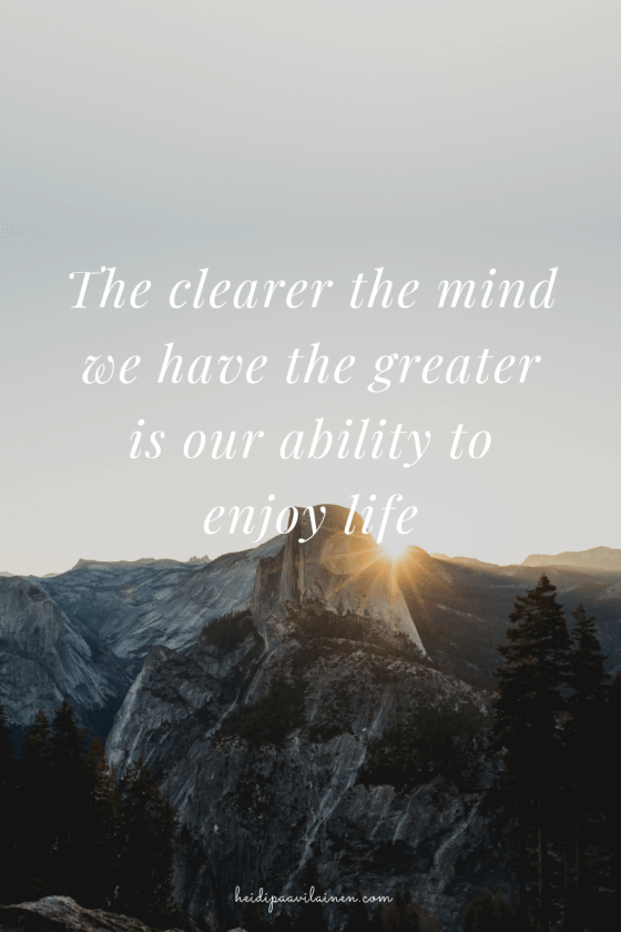 The clearer the mind we have the greater is our ability to enjoy life.