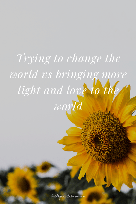 rying to change the world vs bringing more light to the world.