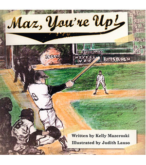 Maz, You're Up!, Kelly Mazeroski