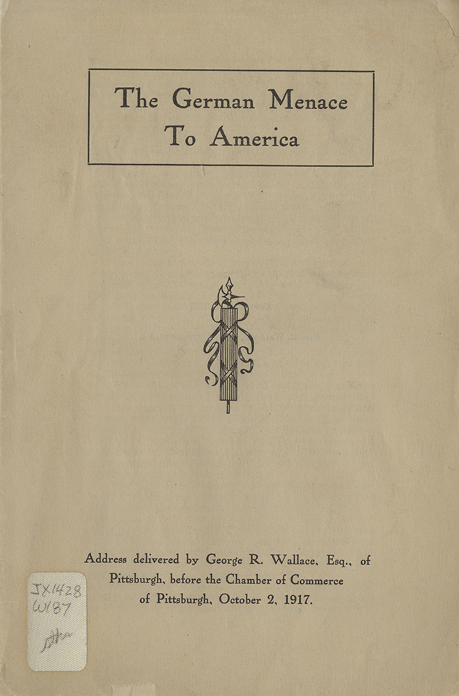 """""""The German Menace to America,"""" 1917. Many speeches and newspaper editorials like this occurred in Pittsburgh and other American cities during World War I. Detre Library & Archives at the History Center."""