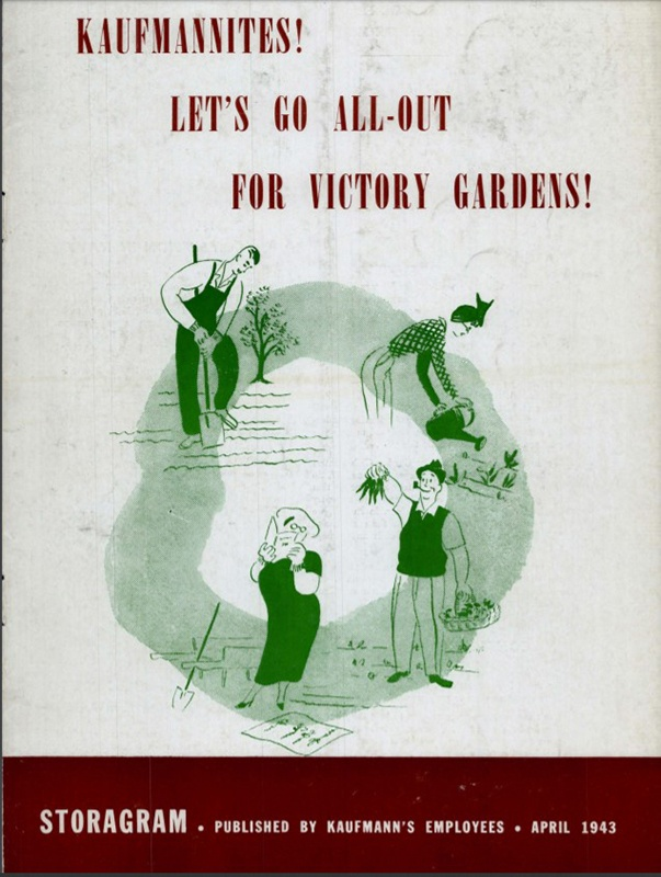 """""""Kaufmannites! Let's go all-out for victory gardens!"""" Kauffmann's Storagram, April 1943."""