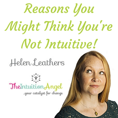 Think You're Not Intuitive? Here are the top reasons you might believe that.