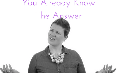 Not Sure What To Do? You Already Know The Answer