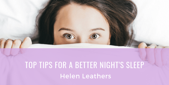 Top Tips – How To Get A Better Night's Sleep