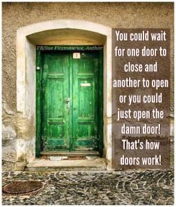Du kan vente til en dør lukkes og en ny åpnes, eller du kan åpne den fordømte døra! Det er slik dører fungerer!