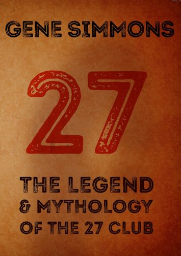27: The Legend and Mythology of the 27 Club by Gene Simmons