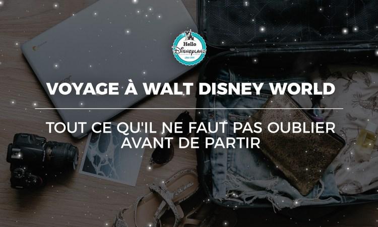 Voyage à Walt Disney World : tout ce qu'il ne faut pas oublier avant de partir