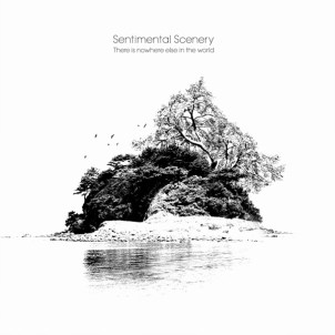 Sentimental Scenery - There Is Nowhere Else In The World