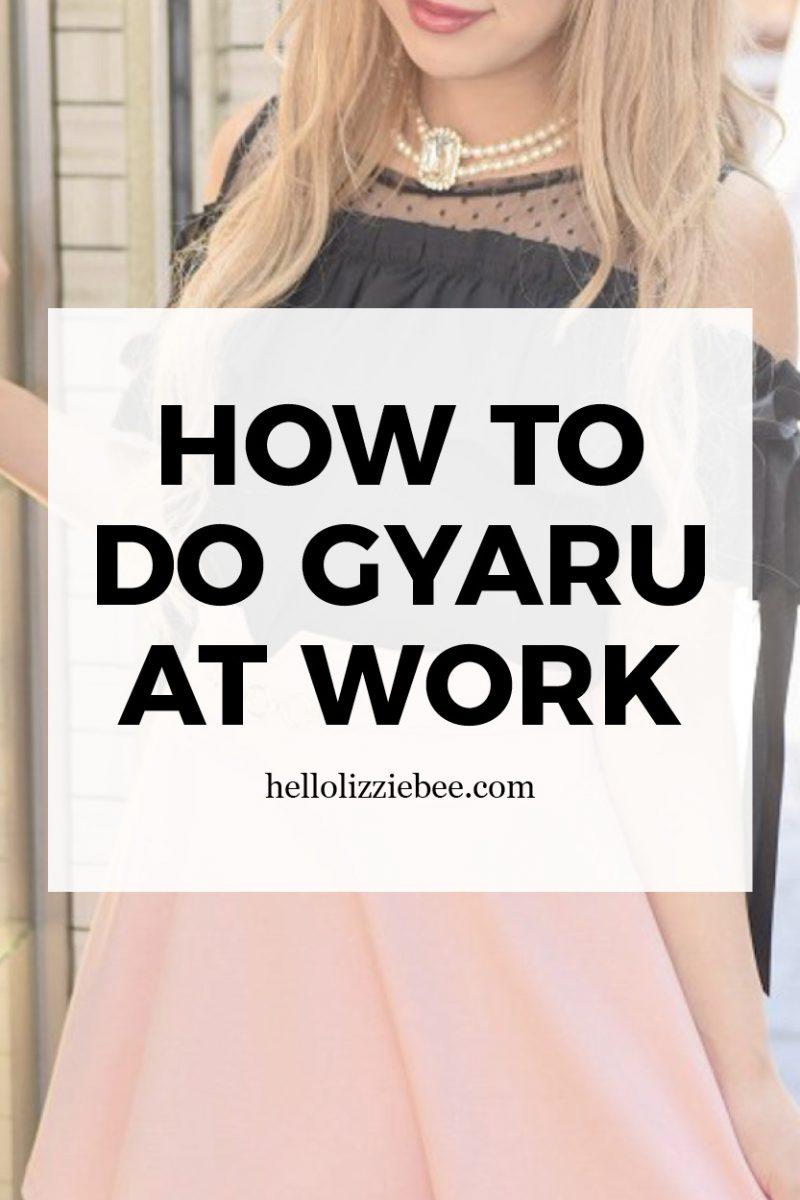 How to do gyaru at work by hellolizziebee