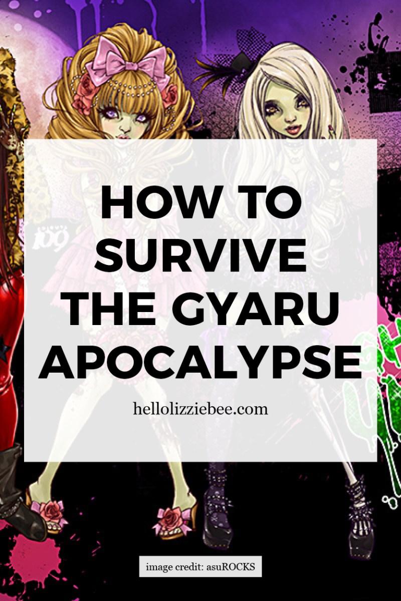 How to survive the gyaru apocalypse by hellolizziebe