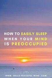How to Easily Sleep when your Mind is Preoccupied