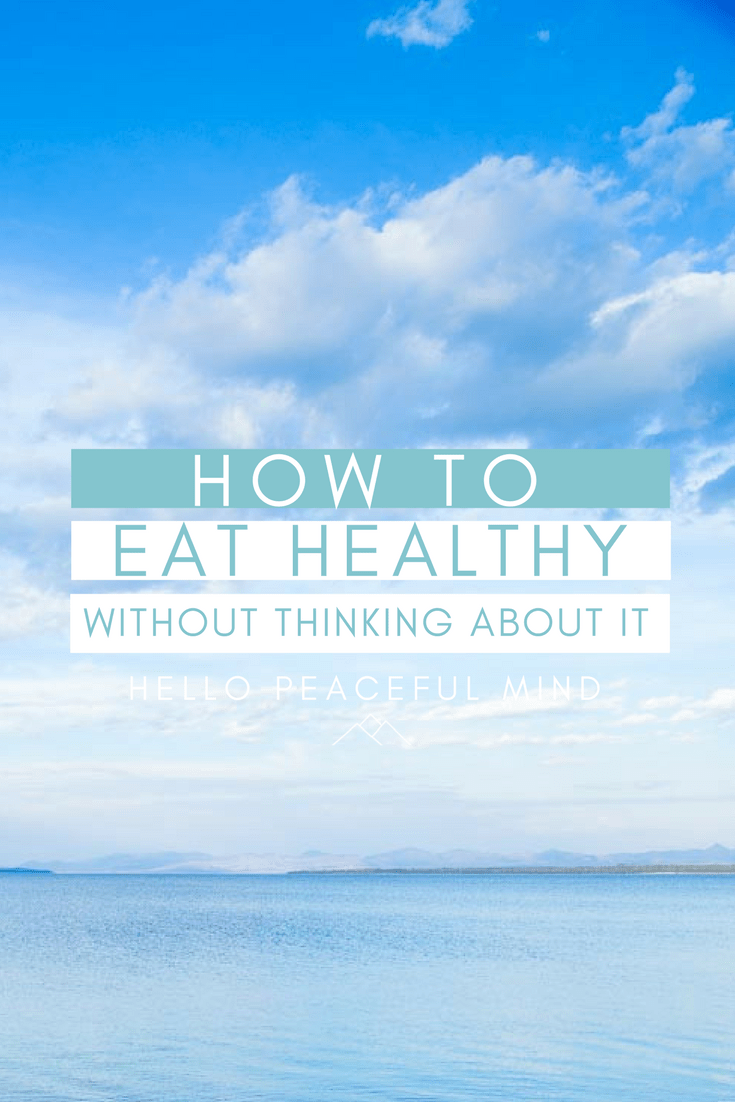 Discover how to eat healthy without even thinking about it with this one easy tip. Read the full article at www.hellopeacefulmind.com
