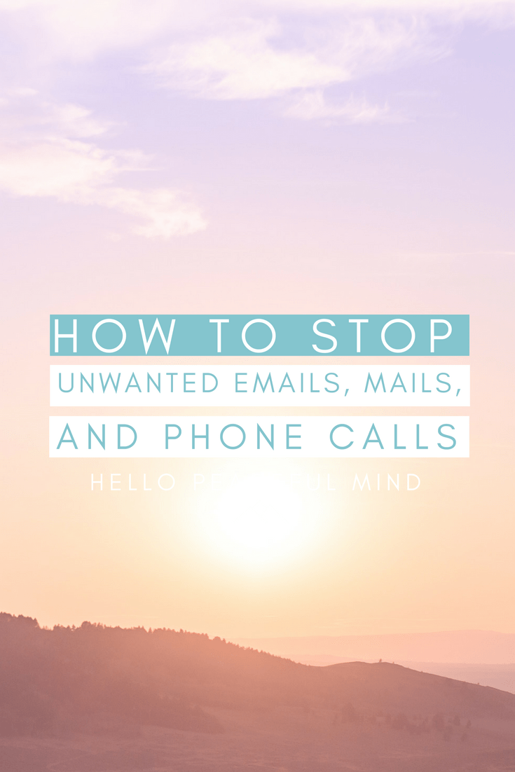Are you tired of receiving tones of unwanted emails, mails and phone calls? Go to www.hellopeacefulmind.com to find a step by step guide to stop this madness and get your time back!