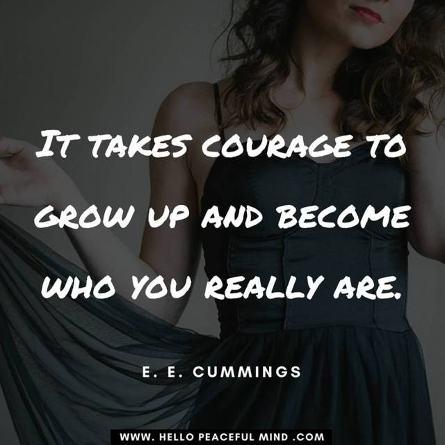 It takes courage to grow up and become who youhellip