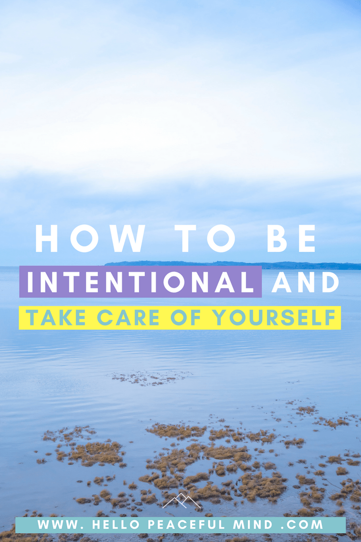Discover 10 inspiring ways to take care of yourself and live intentionally on www.HelloPeacefulMind.com