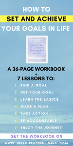 Learn how to achieve your goals without stressing about it! The course includes 7 lessons + a workbook to help you take action. Go to www.HelloPeacefulMind.com for more information #productivity #personaldevelopment #goalsetting #goals