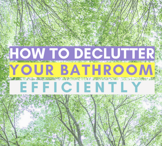 Do you want to declutter your bathroom? Here is how to do it efficiently!