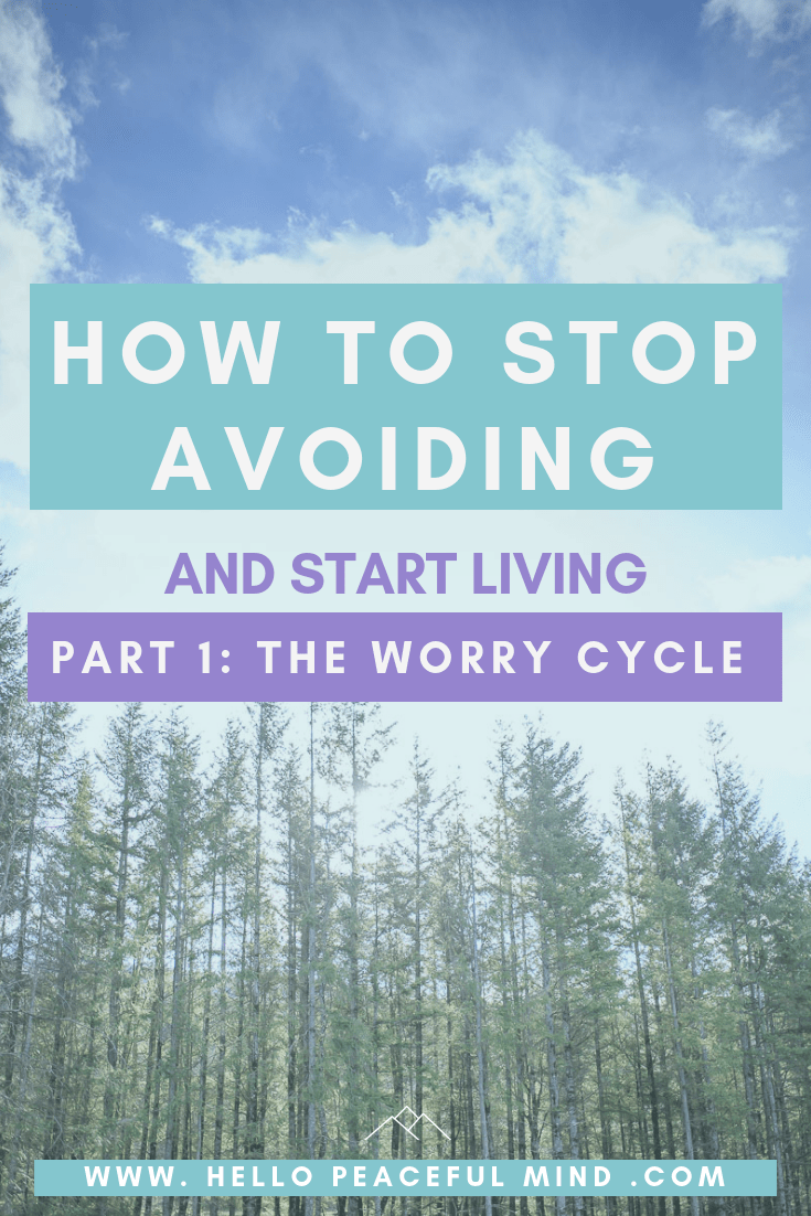 How to Stop Avoiding and Start Living, Part 1 : The Worry Cycle