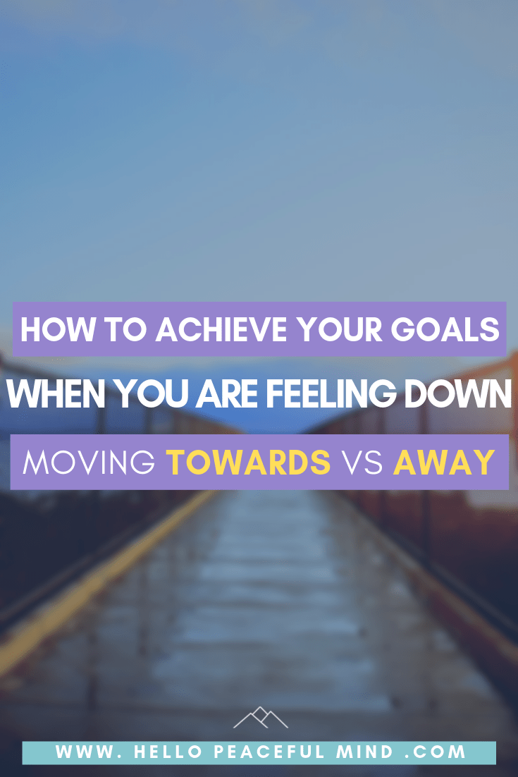 How To Achieve Your Goals: Moving Toward VS Away