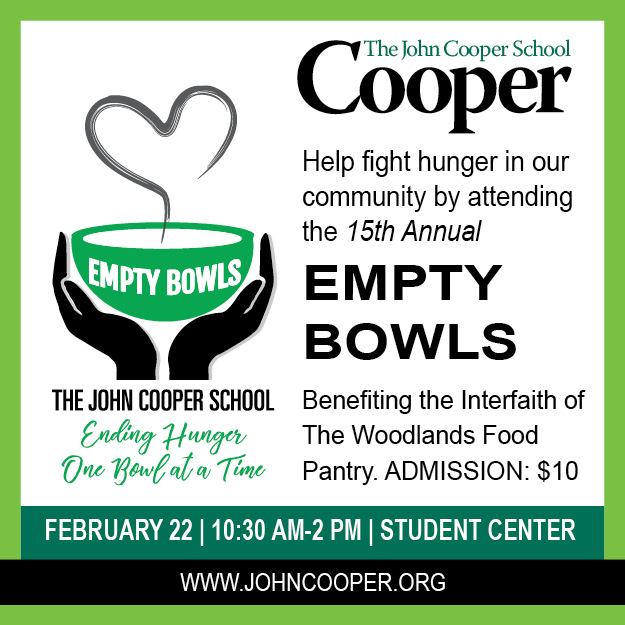 Join us for the 15th Annual Empty Bowls Project on Saturday, February 22, 2020 at The John Cooper School! Help fight hunger in our community by attending the event sponsored by The JCS School National Art Honor Society and The Cooper Art Society that benefits the Interfaith of The Woodlands Food Pantry. Admission: $10. Learn more at johncooper.org/empty-bowls