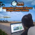 Travelblog.id, Merasakan Sensasi Liburan Hanya Lewat Tulisan